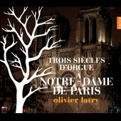 Three Centuries of Organ Music at Notre Dame, Paris - works by Séjean, Daquin, Guilmant, Vierne, Leguay, Cochereau / Olivier Latry, organ