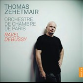 Ravel and Debussy / Thomas Zehetmair, Paris CO