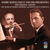 André Kostelanetz & His Orchestra/André Kostelanetz: The Music of George Gershwin/Kostelanetz Conducts