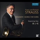 Franz and Richard Strauss: Romantic Works for Horn / Xiaoming Han, French horn