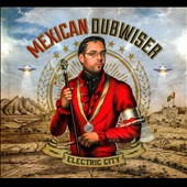 Mexican Dubwiser: Electric City [Digipak]