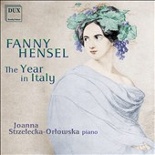 Fanny Hensel (1805-1847): The Year in Italy, character pieces for fortepiano / Joanna Strzelecka-Orlowska, fortepiano