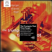 The Trumpets That Time Forgot - Works for trumpet(s) & organ by Rheinberger, R. Strauss and Elgar / Jonathan Freeman-Attwood & John Wallace, trumpets; Colm Carey, organ