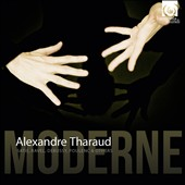 Moderne': Piano Works by Ravel, Satie, Debussy, Poulenc et al. / Alexandre Tharaud, piano