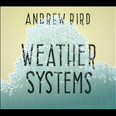 Andrew Bird: Weather Systems