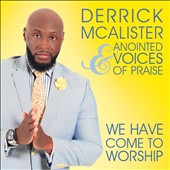 Derrick McAlister/Anointed Voices of Praise: We Have Come to Worship