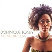 Dominique Toney: A Love Like Ours
