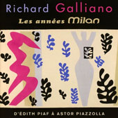 Richard Galliano: Les  Annees Milan: D'Edith Piaf a Astor Piazzolla *