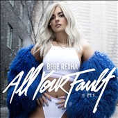 Bebe Rexha: All Your Fault, Pt. 1 [EP] [3/31]