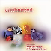 Robert Gass & On Wings of Song: Enchanted: The Best of Robert Gass & on Wings of Song
