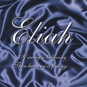 Eliah: If Seeing Is Believing.... Then Hearing Is Feeling
