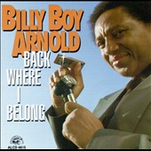 Billy Boy Arnold: Back Where I Belong