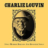 Charlie Louvin: Sings Murder Ballads and Disaster Songs [Slipcase]