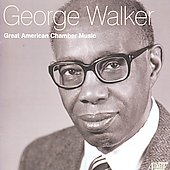 Great American Chamber Music - George Walker: String Quartet no 1 & 2, Piano Sonata no 4, Songs / Martin, Moyer, et al