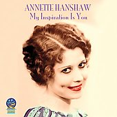 Annette Hanshaw: My Inspiration Is You
