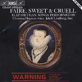 Faire & Sweet & Cruell - Elizabethan Lieder / H&#246;gman