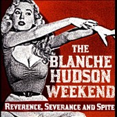 The Blanche Hudson Weekend: Reverence, Severance and Spite