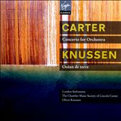 Carter: Concerto for Orchestra; Knussen: Oc&eacute;ans de terre
