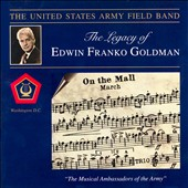 The Legacy of Edwin Franko Goldman / US Army Field Band