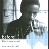 Roscoe Mitchell Quartet/Roscoe Mitchell: Before There Was Sound