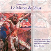 Andre Caplet: Le Miroir de Jesus / Esther Choi, Teresa Zimmermann