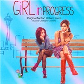 Girl in Progress - Original motion picture score by Christopher Lennertz
