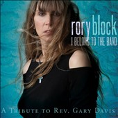 Rory Block: I Belong to the Band: A Tribute to Rev. Gary Davis [Digipak]