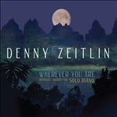 Denny Zeitlin: Wherever You Are: Midnight Moods for Solo Piano