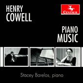Henry Cowell: Piano Music - Dynamic Motion; Sway Dance; Two Woofs; Caoine; Rhythmicana; Irishman Dances; Three Irish Legends / Stacey Barelos, piano