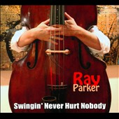 Ray Parker (Bass): Swingin' Never Hurt Nobody [Digipak]