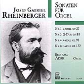 Rheinberger: Sonaten f&#252;r Orgel no 1, 3, 4, 8 / Bernhard Ader