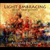 Bernadette Yao: Light Embracing: Music Meditations [Digipak]