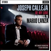 BBC Concert Orchestra/Joseph Calleja/Steven Mercurio: Be My Love: A Tribute to Mario Lanza *