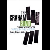 Graham Bond/Graham Bond Organisation: Wade in the Water: Classics, Origins & Oddities [Box] *