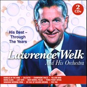 Lawrence Welk & His Orchestra: His Best: Through the Years