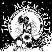 The Mezmerist: The  Innocent, the Forsaken, the Guilty/Beg For Forgiveness, Pray For Your Life
