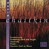 David Chaitkin: Summersong, Scattering Dark and Bright, etc
