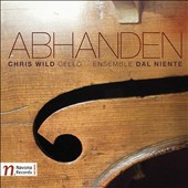 Abhanden - Works by Chinary Ung, Claude Vivier, Daniel Dehaan, Andrew Greenwald, Marcos Balter, Eliza Brown / Chris Wild, cello