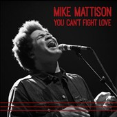 Mike Mattison: You Can't Fight Love