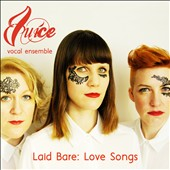 Laid Bare: Love Songs - diverse classical, jazz, folk and avant-pop integrated composers juxtaposed with adaptions of classic love songs / Juice Vocal Ensemble