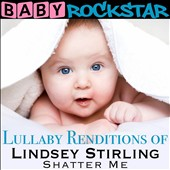 Various Artists: Baby Rockstar: Lullaby Renditions of Lindsey Stirling: Shatter Me [9/9]