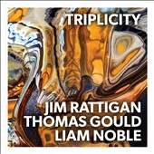 Thomas Gould (Violin)/Liam Noble/Jim Rattigan: Triplicity