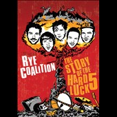 Rye Coalition: Story of the Hard Luck 5