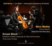 Nico Muhly: Cello Concerto; Ernest Bloch: Rhapsody for Cello and Orchestra, et al. / Zuill Bailey, cello; Indianopolis SO; Märkl