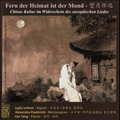 Far from home is the moon: China's culture in the reflection of the European song - songs by Haas, Braunfels, Roussel, Lambert, Bortz et al. / Lydia Leitner, soprano; Fan Yang, piano