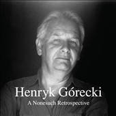 Henryk Górecki: A Nonesuch Retrospective - choral works, symphonies, string quartets, songs / various artists [7 CDs]