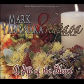 Mark Yamanaka/Kupaoa: Gift of the Heart [Digipak]