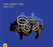 Yves Robert Trio/Yves Robert: Inspired [Digipak]