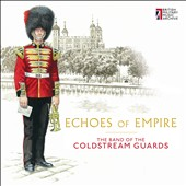 Echoes of Empire - includes music from Martha, No no Nanette; Il Trovatore; Dorothy et al.  / The Band of the Coldstream Guards