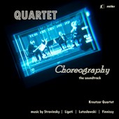 Quartet Choreography, The Soundtrack, featuring music of Stravinsky, Ligeti, Lutoslawski, Finnissy / Kreutzer Quartet